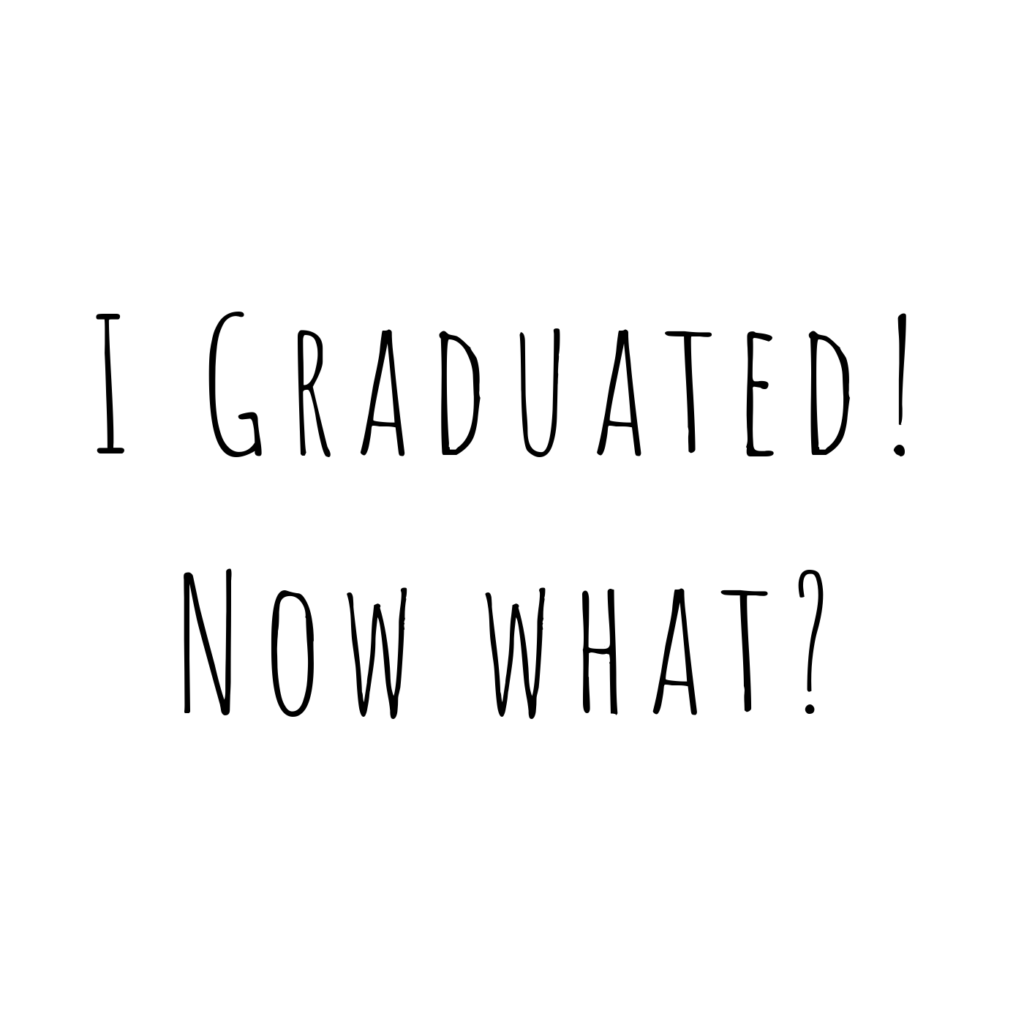 I Graduated! Now what? after graduation - the wednesday issue